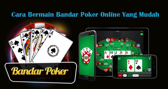 Cara Bermain Bandar Poker Online Yang Mudah