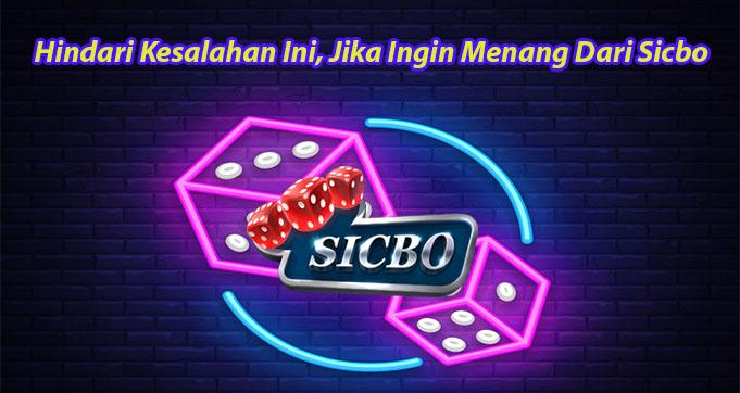 Hindari Kesalahan Ini, Jika Ingin Menang Dari Sicbo