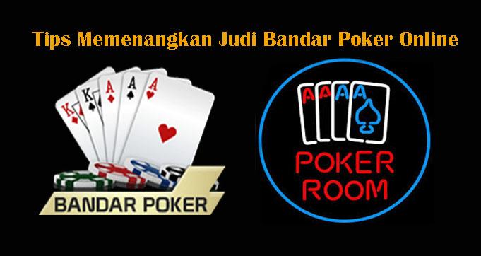 Tips Memenangkan Judi Bandar Poker Online